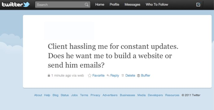 Client hassling me for constant updates. Does he want me to build him websites or send him email?