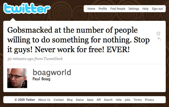 My Tweet: Gobsmacked at the number of people willing to do something for nothing. Stop it guys! Never work for free. EVER!