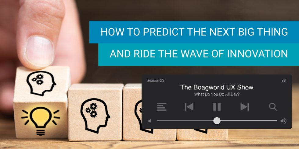 How to Predict the Next Big Thing and Ride the Wave of Innovation - Boagworld Show
